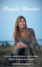 Magiske minutter - 6 korte meditationer med forfatter og stresscoach Lisbeth Fruensgaard