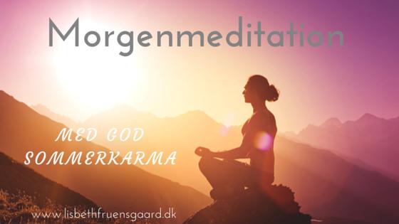 Morgenmeditation med god sommerkarma. Med stresscoach Lisbeth Fruensgaard